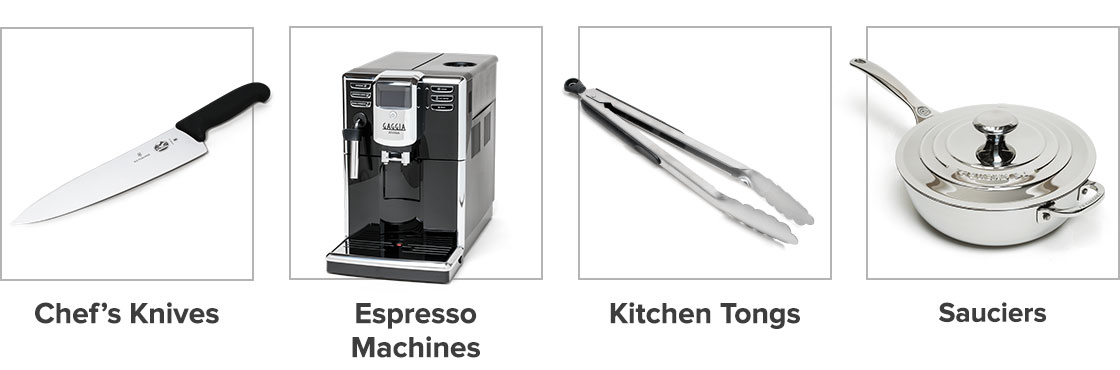 Chef's Knives. Espresso Machines. Kitchen Tongs. Sauciers.