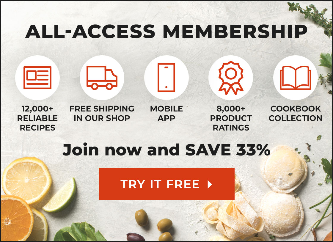 All-Access Membership. 12,000+ Reliable Recipes. Free Shipping. Mobile App. 8,000+ Ratings. Join now and SAVE 33%.